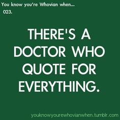There's a Doctor Who quote for everything.