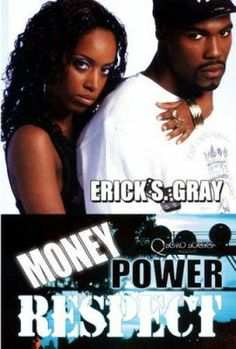 Money Power Respect by Erick S. Gray. Ricky Johnson is a man a man trying to do right, but caught up in the life of hustling and running the streets. Torn between good and evil, Ricky struggles with becoming a legit citizen in the world of fast money that he has become accustomed to.