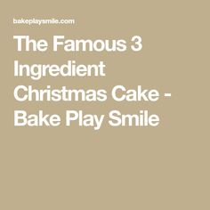 The Famous 3 Ingredient Christmas Cake - Bake Play Smile