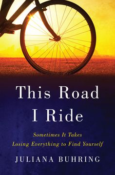 This Road I Ride: Sometimes It Takes Losing Everything to Find Yourself by Juliana Buhring — Reviews, Discussion, Bookclubs, Lists
