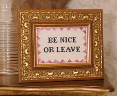 Be Nice or Leave: Subversive Cross Stitch Pattern: The main thing is to enjoy the delicious thrill of embroidering smart-alecky messages in the last place people expect to see them. Don't worry about perfection, enjoy the ride! When you're done, share your work with the  Subversive Cross Stitch group. From DIYnetwork.com