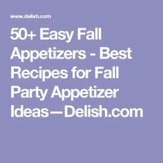 50+ Easy Fall Appetizers - Best Recipes for Fall Party Appetizer Ideas—Delish.com