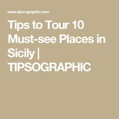 Tips to Tour 10 Must-see Places in Sicily | TIPSOGRAPHIC