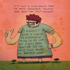 Não é uma coincidência que as pessoas mais admiráveis são também as mais modestas.