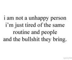 i am not an unhappy person. im just tired of the same routine and people and the bullshit they bring. Drama Quotes, Words Quotes, Wise Words, Me Quotes, Random Quotes, Unhappy Quotes, Tired Quotes, Tired Of Bullshit Quotes, Stressed Quotes