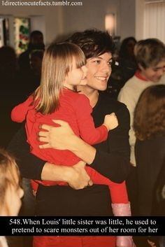 When Louis's little sister was little, he used to pretend to scare monsters out of her room for her.