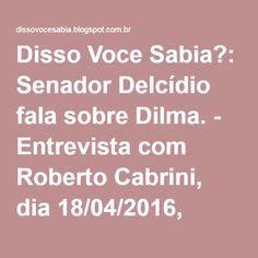 Disso Voce Sabia?: Senador Delcídio fala sobre Dilma. - Entrevista com Roberto Cabrini, dia 18/04/2016,