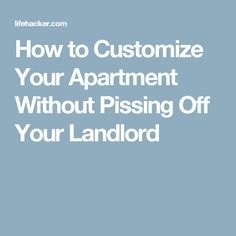 How to Customize Your Apartment Without Pissing Off Your Landlord