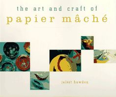 The Art and Craft of Papier Mache by Juliet Bawden,http://www.amazon.com/dp/081180805X/ref=cm_sw_r_pi_dp_OmIrsb0MGC7PWVK3