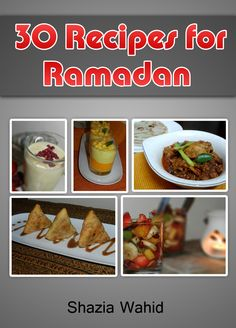 A compilation of 30 recipes for Ramadan - including Iftari snacks and meals suitable for Sehri