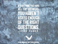 If you think you have all the answers, you haven't asked enough of the right questions.   #learning #quote