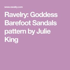 Ravelry: Goddess Barefoot Sandals pattern by Julie King
