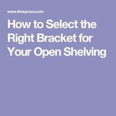 How to Select the Right Bracket for Your Open Shelving