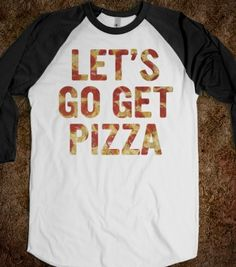 Let's Go Get Pizza(pizza) - RainbowCircus - Skreened T-shirts, Organic Shirts, Hoodies, Kids Tees, Baby One-Pieces and Tote Bags