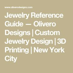Jewelry Reference Guide — Olivero Designs   Custom Jewelry Design   3D Printing   New York City