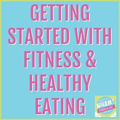 Getting Started with Fitness & Healthy Eating | WHAM Podcast