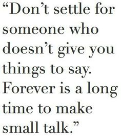 Forever is a long time to make small talk.