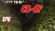7 Days To Die (Alpha 9.3) - Co-Op Ep6 | Down in a Hole