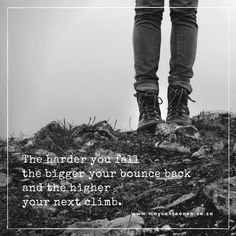 The harder you fall the bigger your bounce back and the higher your next climb.  www.mayvanreenen.co.za