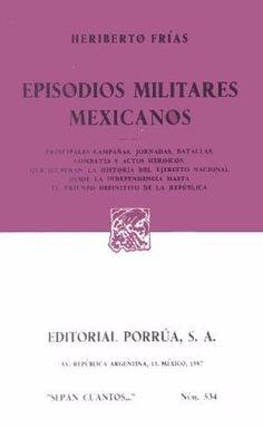 EPISODIOS MILITARES MEXICANOS  HERIBERTO FRIAS     SIGMARLIBROS