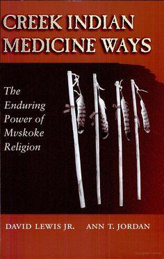 Creek Indian Medicine Ways: The Enduring Power of the Mvskoke Religion - Google Books