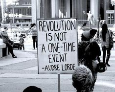 """""""Revolution is not a one-time event""""    ~ Audre Lorde"""
