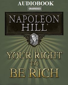 The Audio Book: YOUR RIGHT TO BE RICH! A Working Blueprint For A Life Of Prosperity by Napoleon Hill