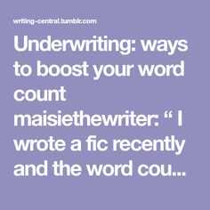 """Underwriting: ways to boost your word count maisiethewriter: """" I wrote a fic recently and the word count for the first draft came to about 40,000 words – roughly the length of a novella or ficlet. And..."""