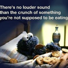 There's no louder sound than the crunch of something you're not supposed to be eating.