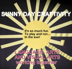 """""""Sunny Day"""" - An """"Easy-art"""" Craftivity To provide the elementary student with a fun classroom activity combining language arts and visual arts into the same creative experience. This project is easy adapted in difficulty for various developmental levels. The experience includes group discussion and interaction, development of writing skills, and a 3-dimensional craftivity developing artistic abilities."""