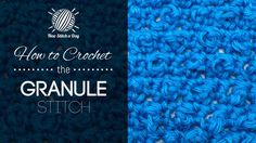 How to Crochet the Granule Stitch  http://newstitchaday.com/how-to-crochet-the-granule-stitch/?utm_source=New+Stitch+A+Day_campaign=b799c0c1ba-RSS_EMAIL_CAMPAIGN_medium=email