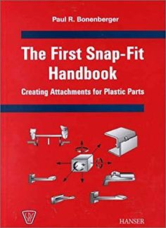 The First-Snap Fit Handbook: Creating Attachments for Plastic Parts Bonenberger Mechanical Engineering Design, Mechanical Design, Plastic Moulding, Plastic Injection Molding, 3d Printing Diy, Prusa I3, Pattern Sketch, Pvc Projects, Science Crafts