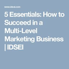 5 Essentials: How to Succeed in a Multi-Level Marketing Business | IDSEI