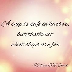 A ship is safe in harbor...