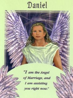 "Challenge or Influence:  Daniel.  ""I am the Angel of Marriage, and I am assisting you right now.""  http://www.angelmessenger.net/angel-cards-2/daniel/"