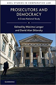 Prosecutors and democracy : a cross-national study / edited by Maximo Langer, David Alan Sklansky