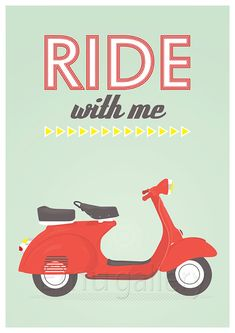 Retro print  vespa scooter poster  ride with me by EmuDesigns.  You, ride with me...