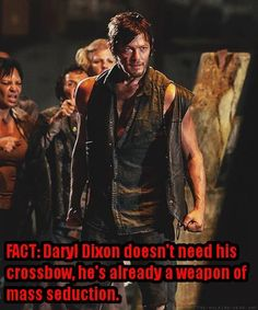Daryl Dixon.  Weapon of mass seduction.  Word