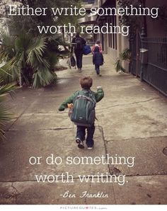 Either write something worth reading or do something worth writing. Picture Quotes.