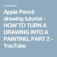 Apple Pencil drawing tutorial - HOW TO TURN A DRAWING INTO A PAINTING, PART 2 - YouTube