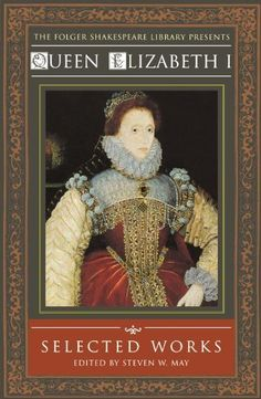 """""""Queen Elizabeth I: Selected Works"""" (Folger Shakespeare Library) by Steven W. May.  More of the Queen's own words. Magnificent!"""