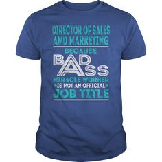 Director Of Sales And Marketing Because BADASS Miracle Worker Job Shirts #gift #ideas #Popular #Everything #Videos #Shop #Animals #pets #Architecture #Art #Cars #motorcycles #Celebrities #DIY #crafts #Design #Education #Entertainment #Food #drink #Gardening #Geek #Hair #beauty #Health #fitness #History #Holidays #events #Home decor #Humor #Illustrations #posters #Kids #parenting #Men #Outdoors #Photography #Products #Quotes #Science #nature #Sports #Tattoos #Technology #Travel #Weddings…