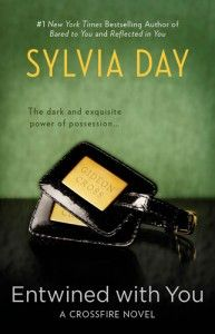 ☆* Entwined with You ~ Sylvia Day ☆*. Just finished it....waiting for the next one! :)