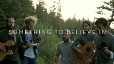 Young the Giant: Something To Believe In (In The Open) Love this version just as much as the original.