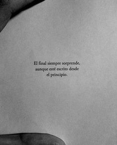 El final siempre sorprende* The end is always surprising, even if it's written from the beginning Poem Quotes, True Quotes, Words Quotes, Wise Words, Cute Spanish Quotes, Quotes En Espanol, Inspirational Phrases, Love Phrases, Pretty Quotes