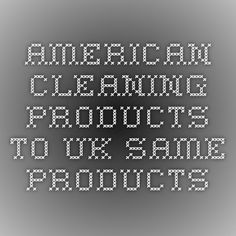 AMERICAN CLEANING PRODUCTS TO UK SAME PRODUCTS