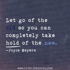 Let go of the old so you can completely TAKE HOLD of the NEW