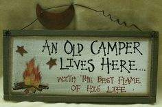 Old Camper Lives Here -- Love this!
