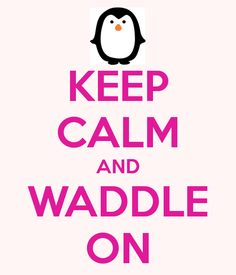 Image result for keep calm and waddle on