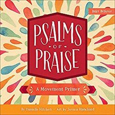 """Psalms of Praise: A Movement Primer is the second book in the Baby Believer series by Danielle Hitchen and Jessica Blanchard. This little book features beautiful illustrations that are sure to capture the attention of young readers and draw them in. Each page has a verse from the book of Psalms and illustrates actions for children to take as they memorize the verse. One example is Psalm 47:1 which states, """"Clap your hands, all peoples! Shout to God with loud songs of joy!"""""""